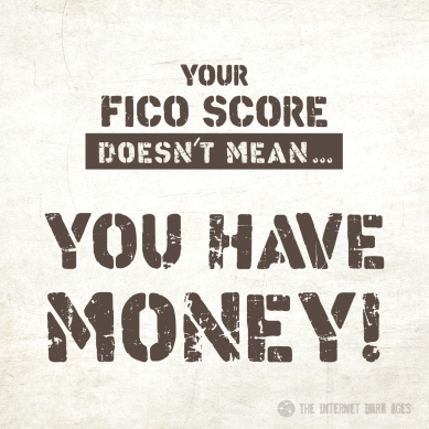 Your-FICO-Score-Doesnt-Mean-You-Have-Money-Meme